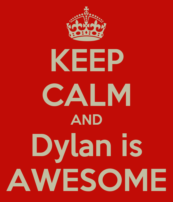 KEEP CALM AND Dylan is AWESOME