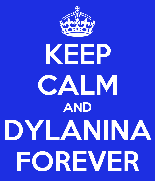 KEEP CALM AND DYLANINA FOREVER