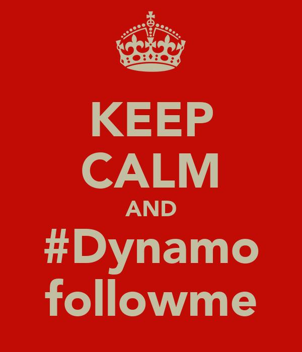 KEEP CALM AND #Dynamo followme