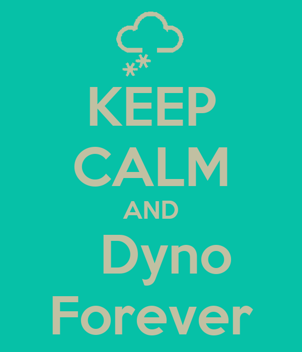 KEEP CALM AND   Dyno Forever