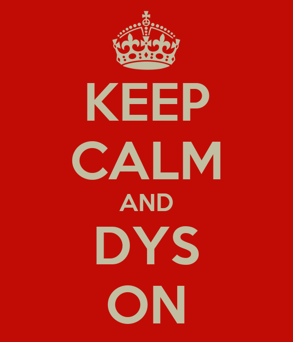 KEEP CALM AND DYS ON