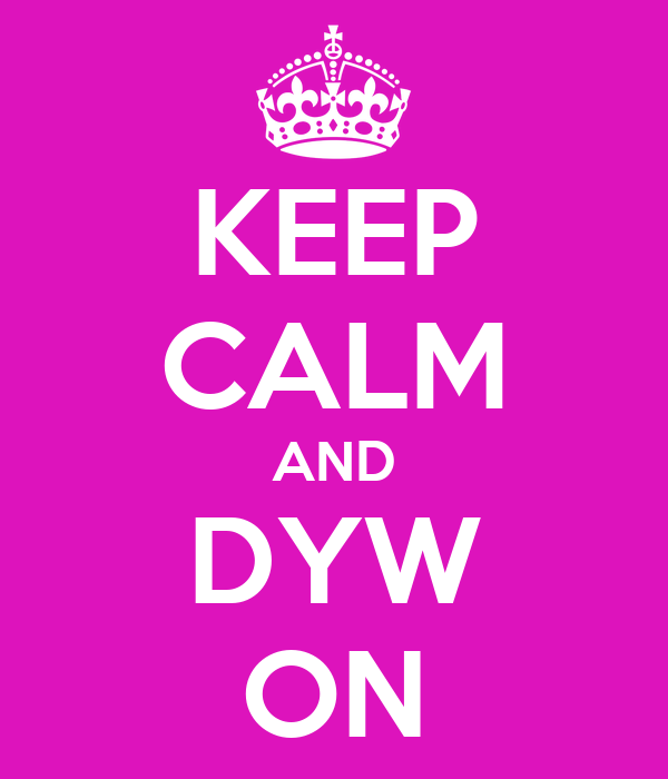 KEEP CALM AND DYW ON