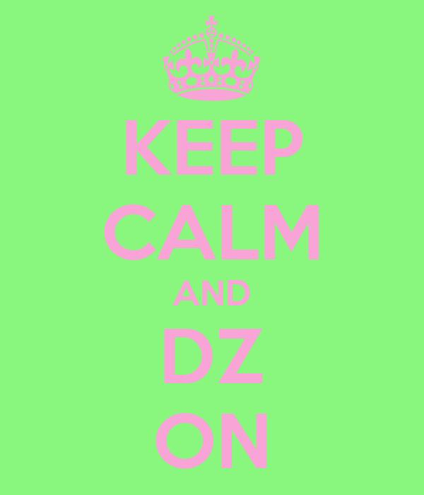KEEP CALM AND DZ ON