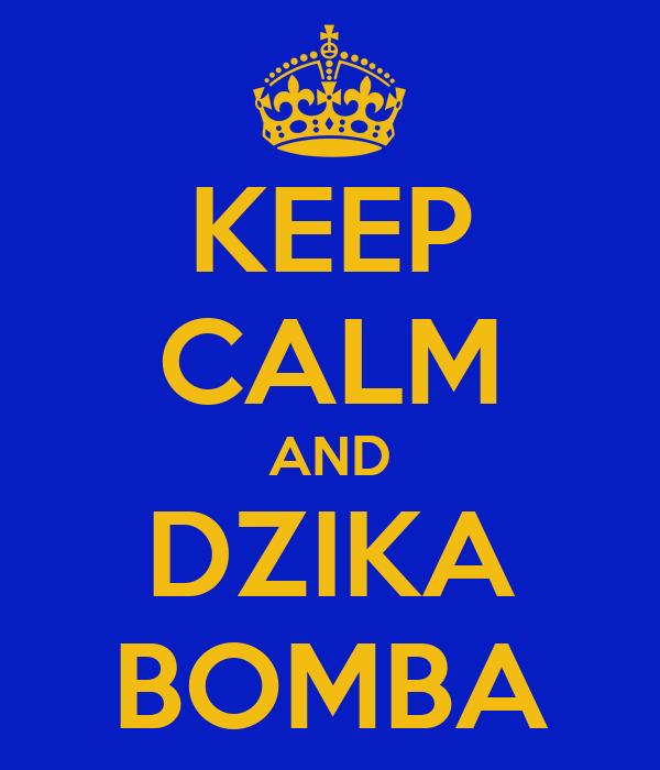 KEEP CALM AND DZIKA BOMBA