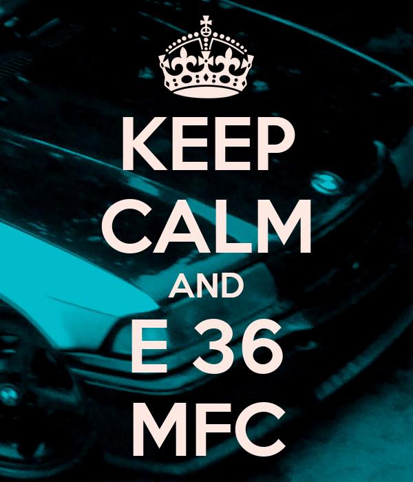 KEEP CALM AND E 36 MFC