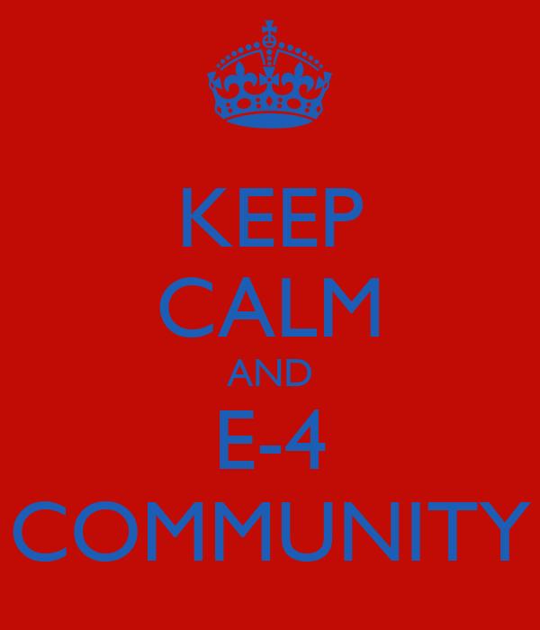 KEEP CALM AND E-4 COMMUNITY