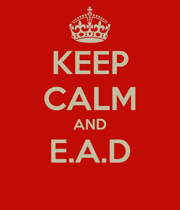 KEEP CALM AND E.A.D