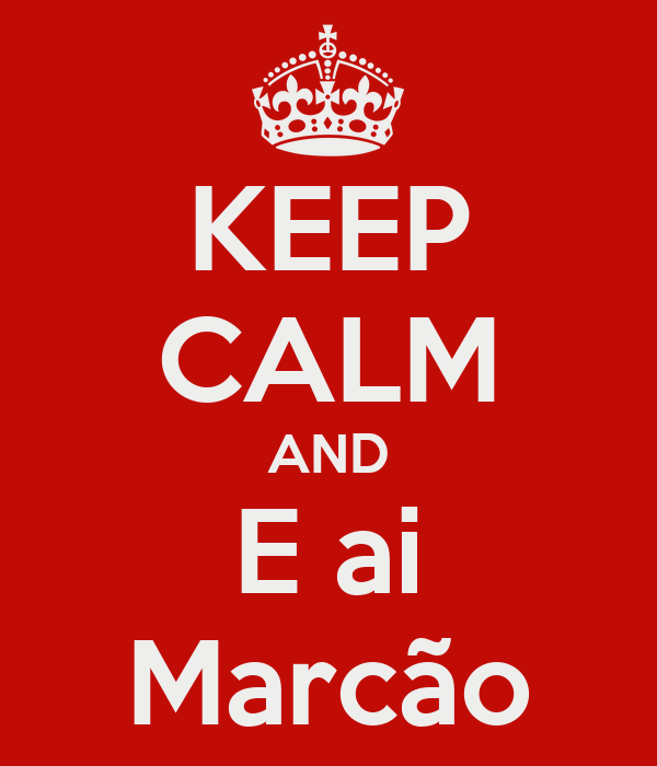 KEEP CALM AND E ai Marcão