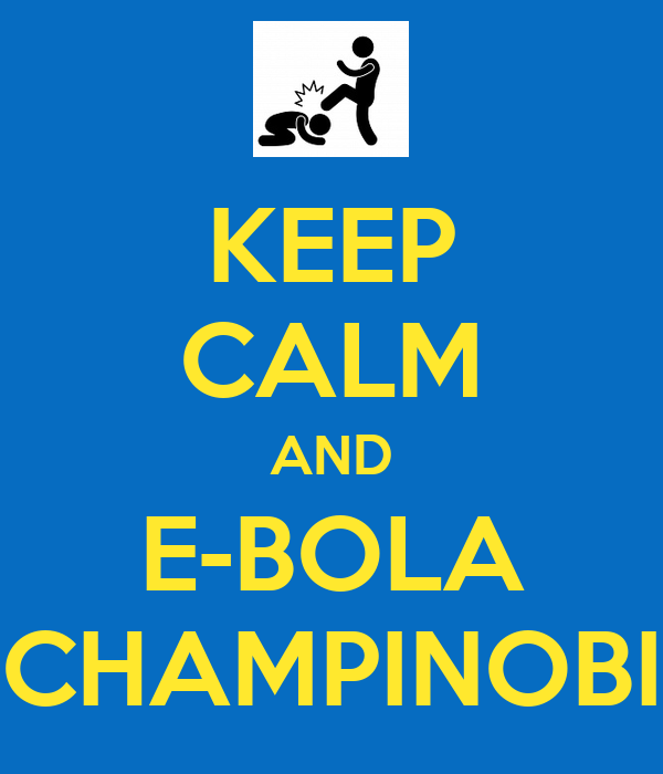 KEEP CALM AND E-BOLA CHAMPINOBI