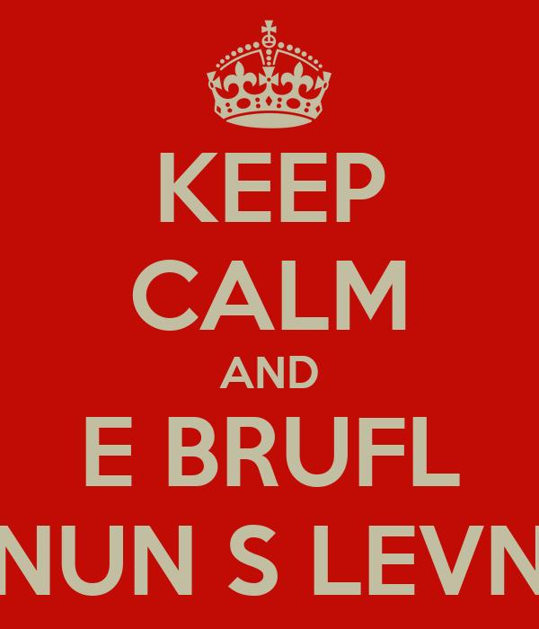 KEEP CALM AND E BRUFL NUN S LEVN