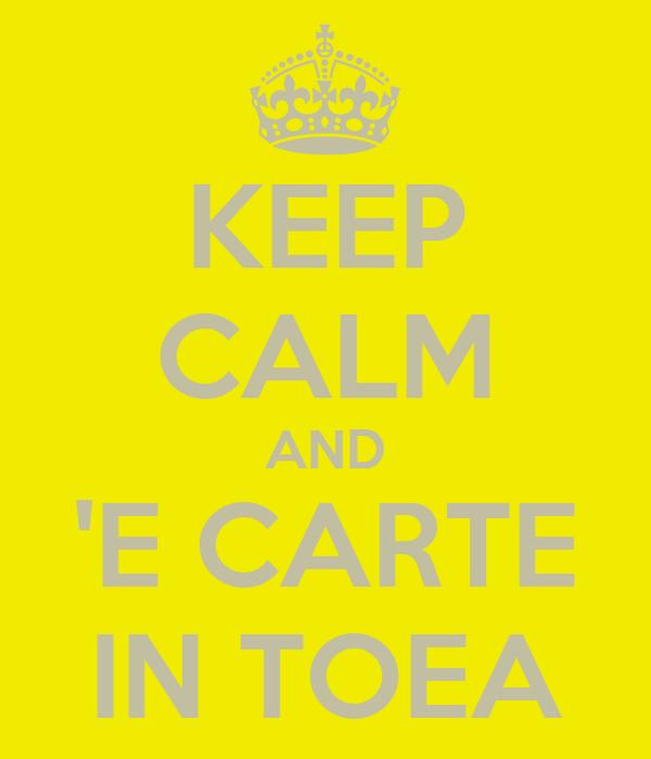 KEEP CALM AND 'E CARTE IN TOEA