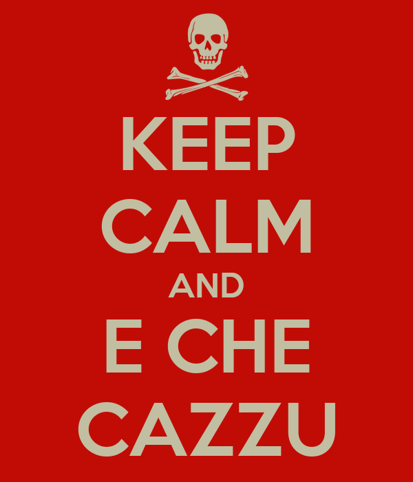 KEEP CALM AND E CHE CAZZU