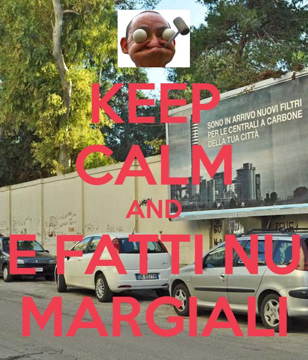 KEEP CALM AND E FATTI NU MARGIALI
