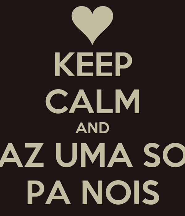 KEEP CALM AND E FAZ UMA SOPA PA NOIS