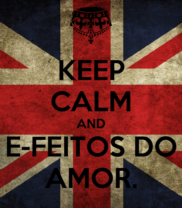 KEEP CALM AND E-FEITOS DO AMOR.