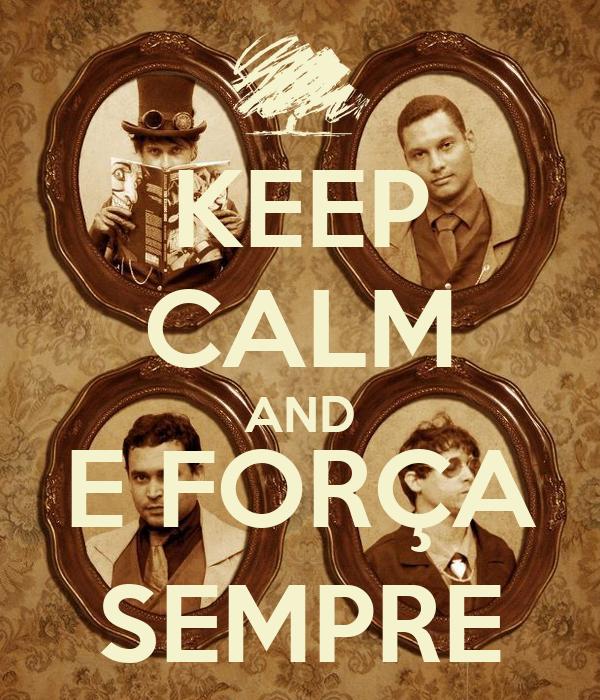 KEEP CALM AND E FORÇA SEMPRE