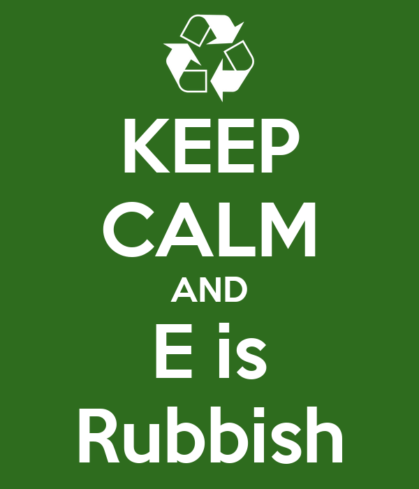 KEEP CALM AND E is Rubbish