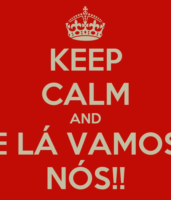 KEEP CALM AND E LÁ VAMOS NÓS!!