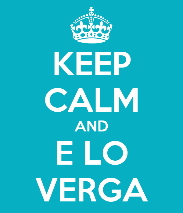 KEEP CALM AND E LO VERGA