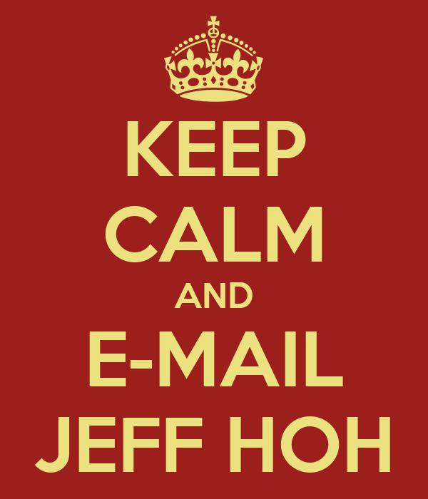 KEEP CALM AND E-MAIL JEFF HOH