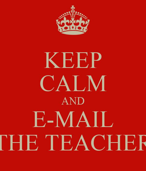 KEEP CALM AND E-MAIL THE TEACHER