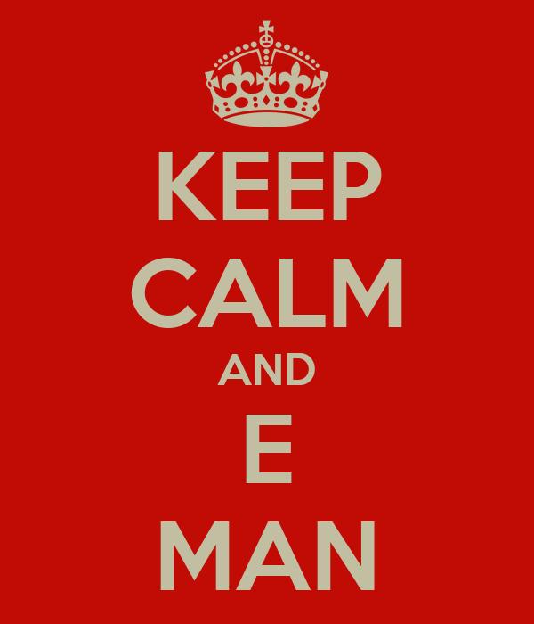 KEEP CALM AND E MAN