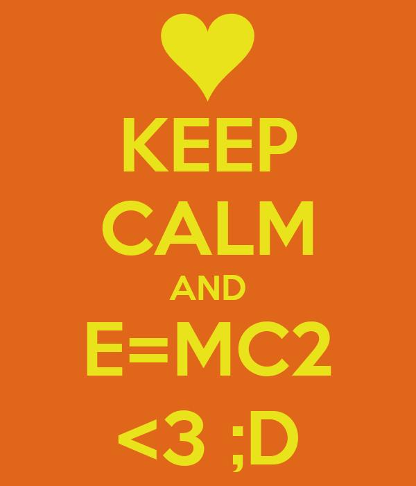 KEEP CALM AND E=MC2 <3 ;D