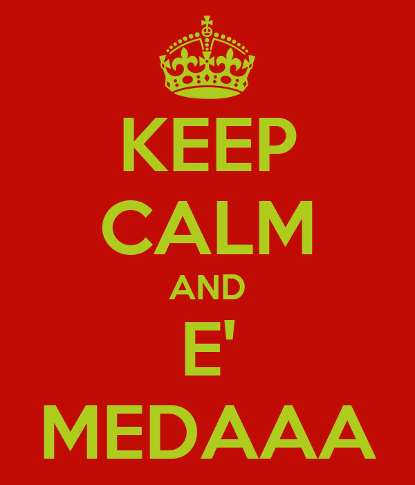 KEEP CALM AND E' MEDAAA