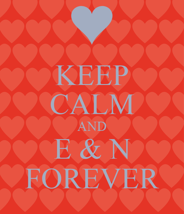 KEEP CALM AND E & N FOREVER