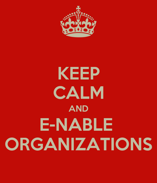 KEEP CALM AND E-NABLE  ORGANIZATIONS