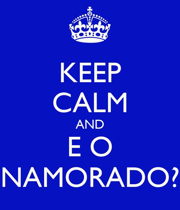 KEEP CALM AND E O NAMORADO?