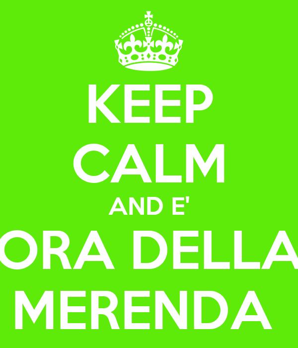 KEEP CALM AND E' ORA DELLA MERENDA