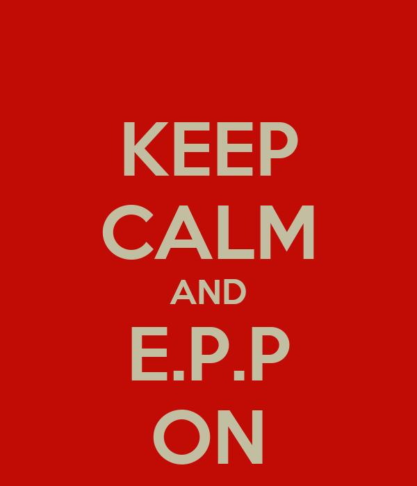 KEEP CALM AND E.P.P ON
