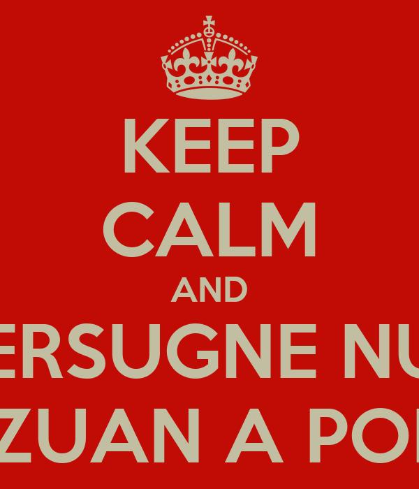 KEEP CALM AND E-PERSUGNE NU SE MEZUAN A PORMI