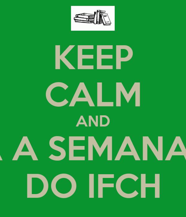 KEEP CALM AND E QUE VENHA A SEMANA ACADÊMICA DO IFCH
