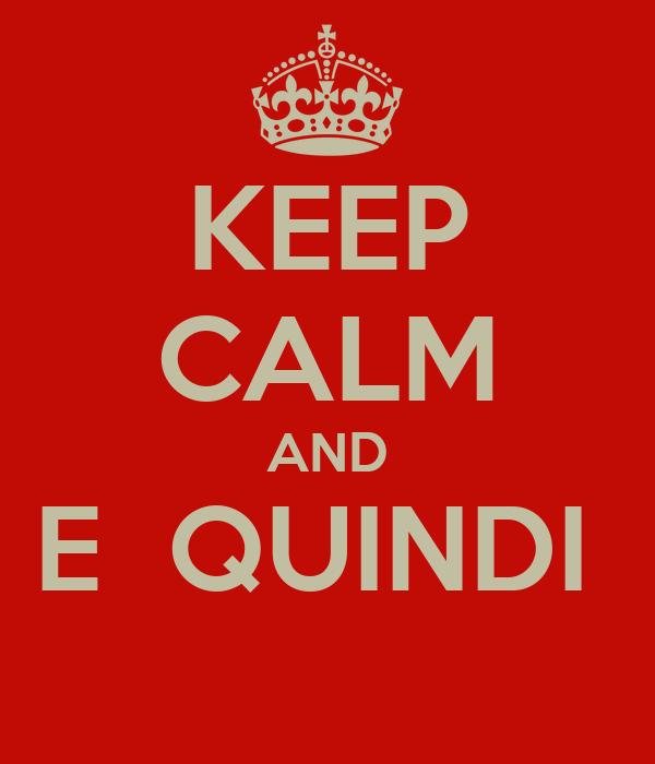 KEEP CALM AND E  QUINDI