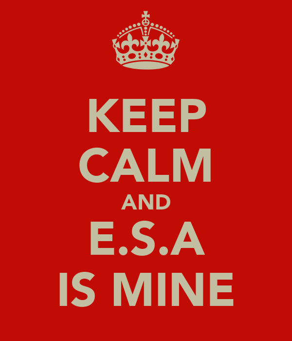 KEEP CALM AND E.S.A IS MINE