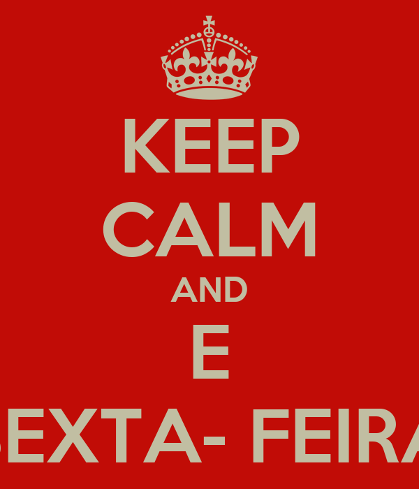 KEEP CALM AND E SEXTA- FEIRA