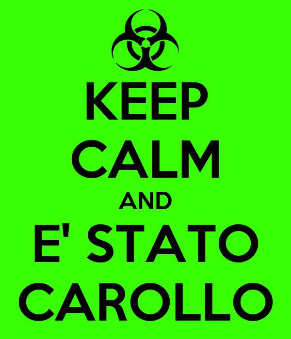 KEEP CALM AND E' STATO CAROLLO