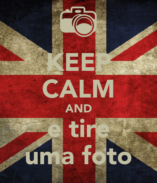 KEEP CALM AND e tire uma foto
