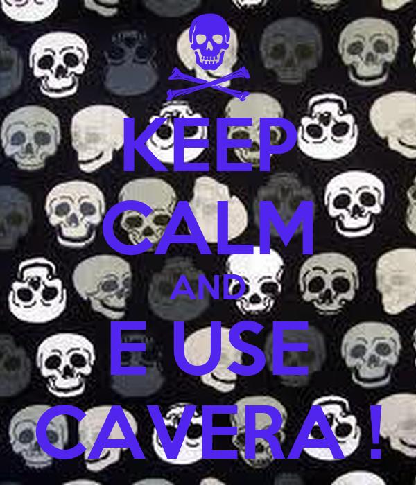 KEEP CALM AND E USE CAVERA !