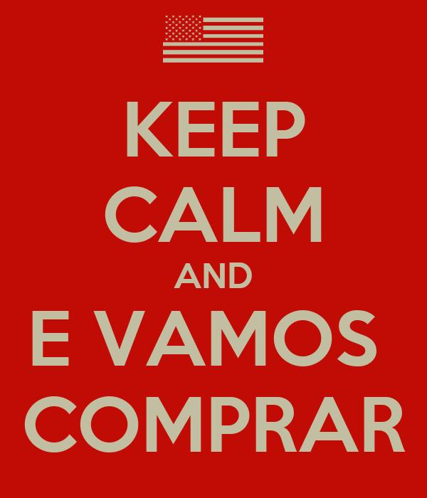 KEEP CALM AND E VAMOS  COMPRAR