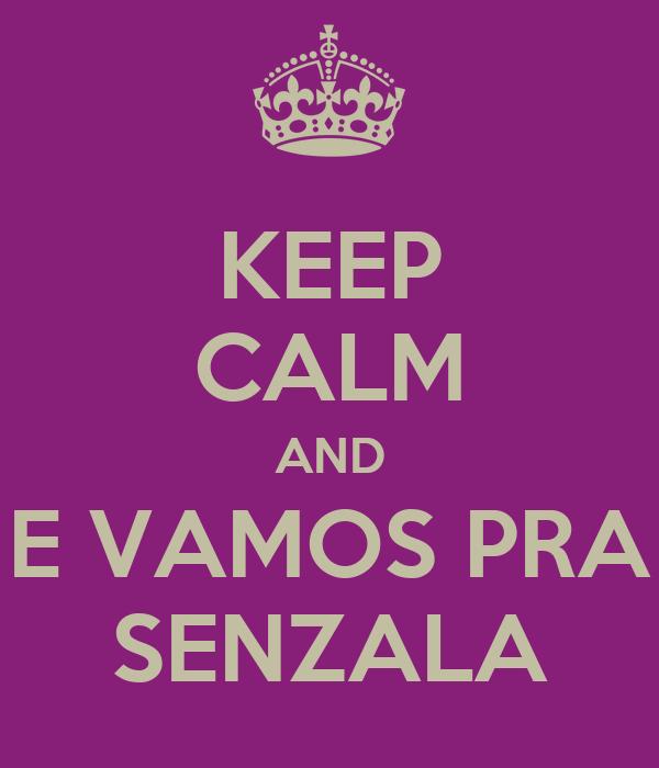 KEEP CALM AND E VAMOS PRA SENZALA