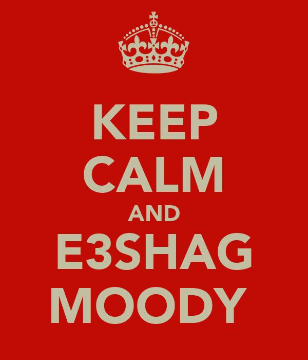KEEP CALM AND E3SHAG MOODY