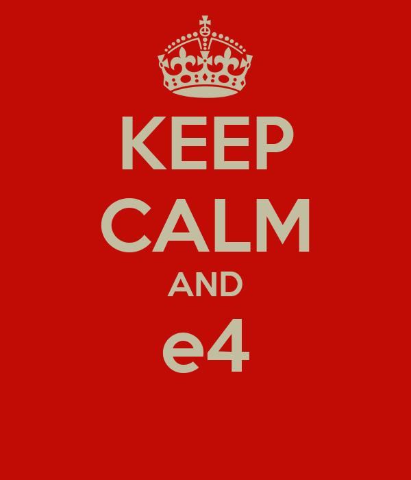 KEEP CALM AND e4