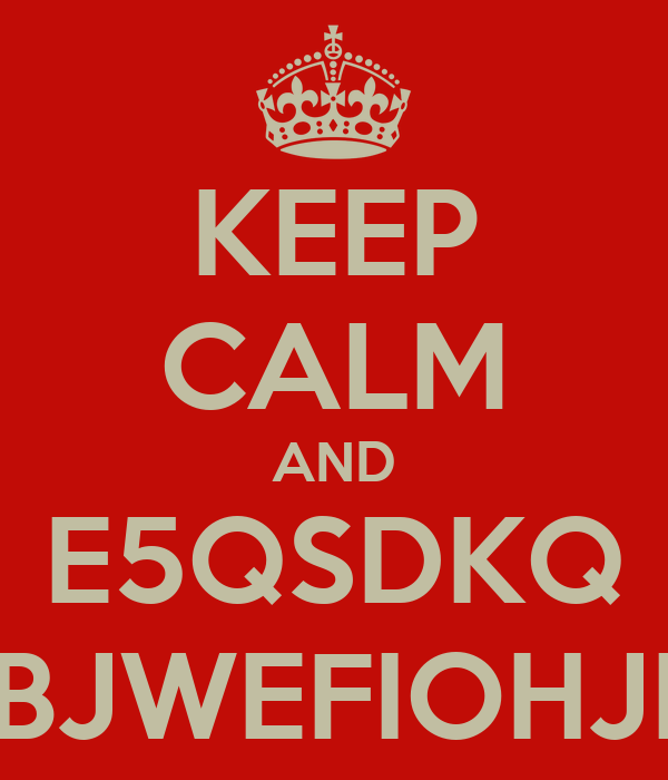KEEP CALM AND E5QSDKQ LOèQSVBJWEFIOHJNKLòTFH