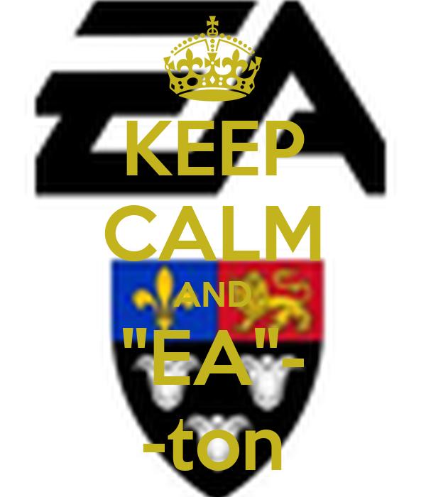 """KEEP CALM AND """"EA""""- -ton"""