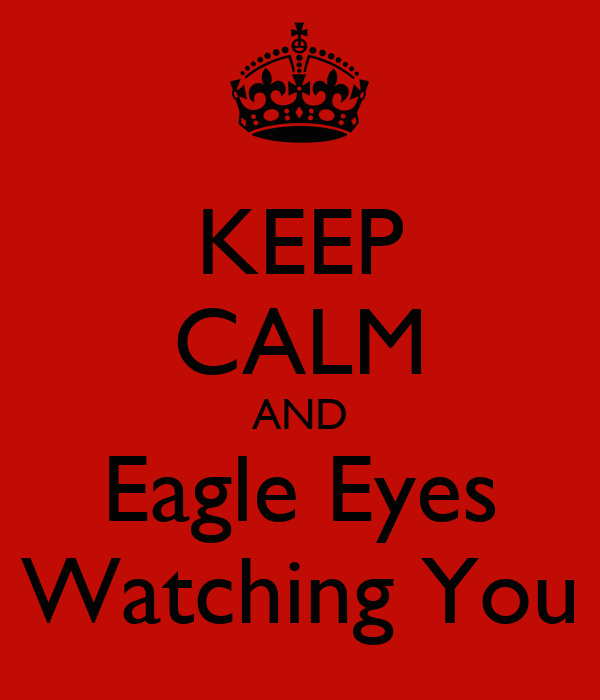 KEEP CALM AND Eagle Eyes Watching You