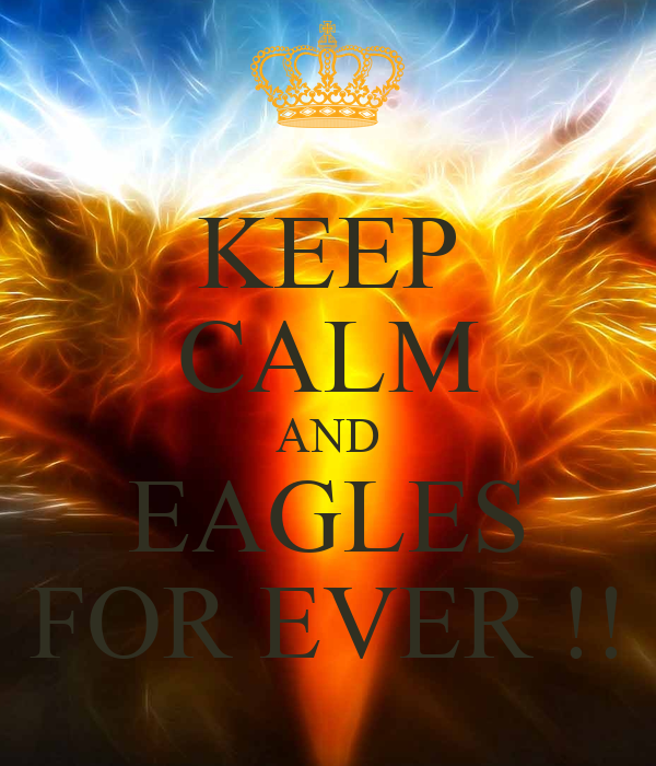KEEP CALM AND EAGLES FOR EVER !!