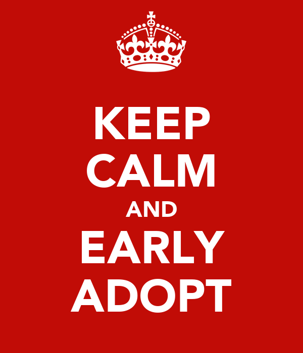 KEEP CALM AND EARLY ADOPT